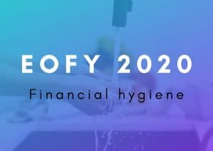 EOFY 2020 Financial Hygiene
